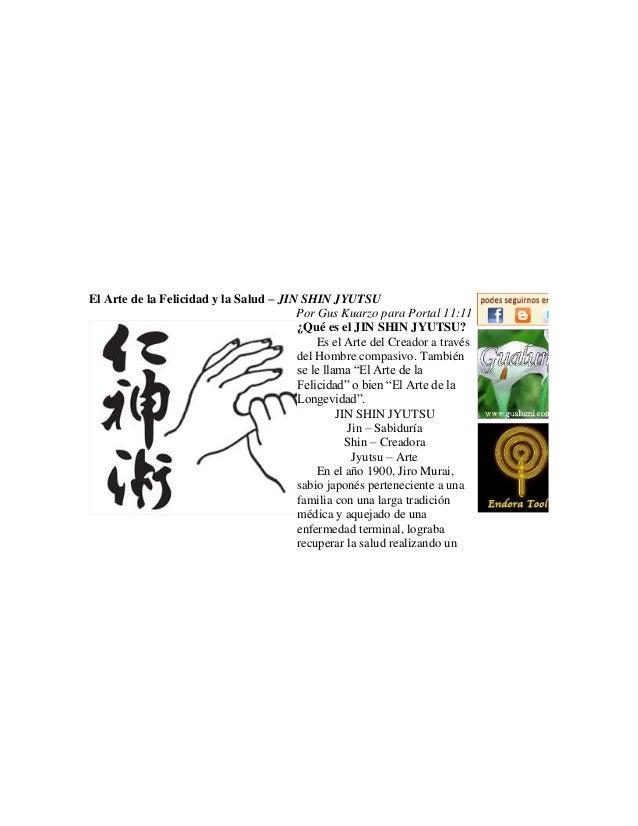 El Arte de la Felicidad y la Salud – JIN SHIN JYUTSU Por Gus Kuarzo para Portal 11:11 ¿Qué es el JIN SHIN JYUTSU? Es el Ar...