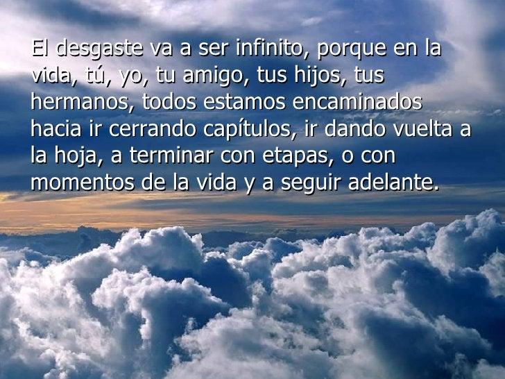 <ul><li>El desgaste va a ser infinito, porque en la vida, tú, yo, tu amigo, tus hijos, tus hermanos, todos estamos encamin...