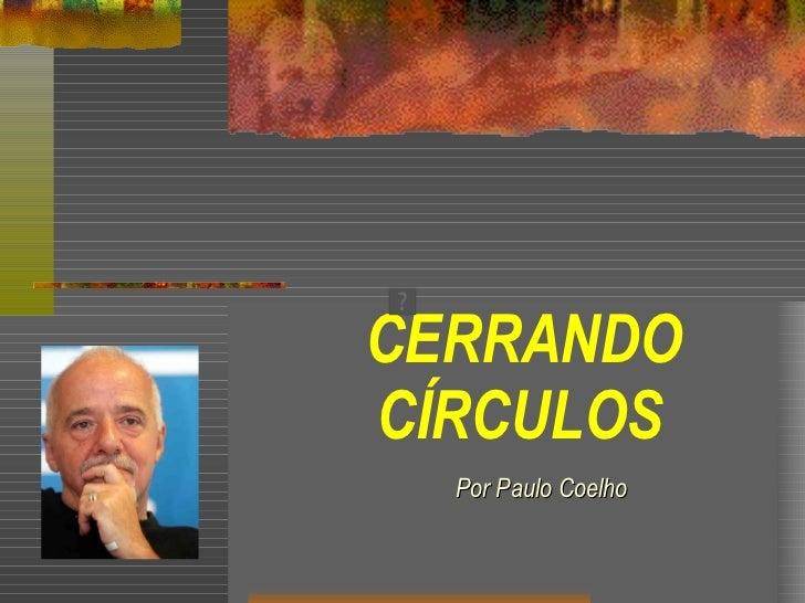 CERRANDO CÍRCULOS   Por Paulo Coelho
