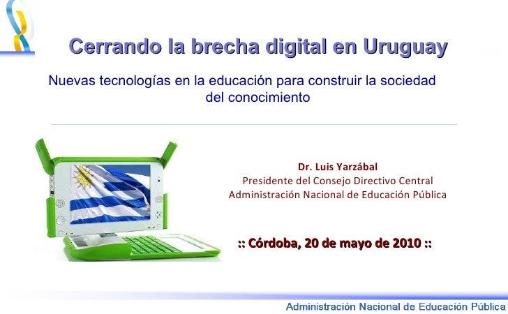 Cerrando la brecha digital en Uruguay Nuevas tecnologías en la educación para construir la sociedad  del conocimiento :: C...
