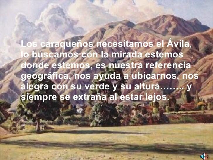 <ul><li>Los caraqueños necesitamos el Ávila, lo buscamos con la mirada estemos donde estemos, es nuestra referencia geográ...