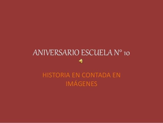 ANIVERSARIO ESCUELA N° 10 HISTORIA EN CONTADA EN IMÁGENES