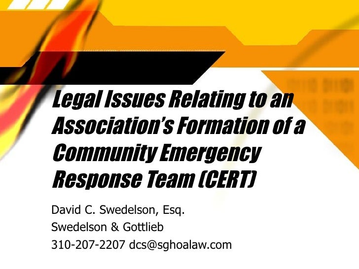 Legal Issues Relating to an Association's Formation of a Community Emergency Response Team (CERT) David C. Swedelson, Esq....
