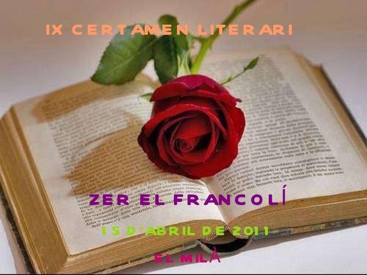 ZER EL FRANCOLÍ 15 D'ABRIL DE 2011 EL MILÀ IX CERTAMEN LITERARI