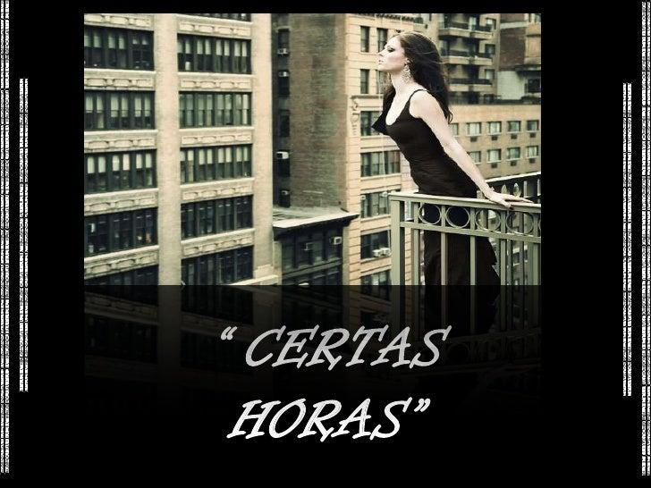 """"""" CERTAS HORAS"""""""