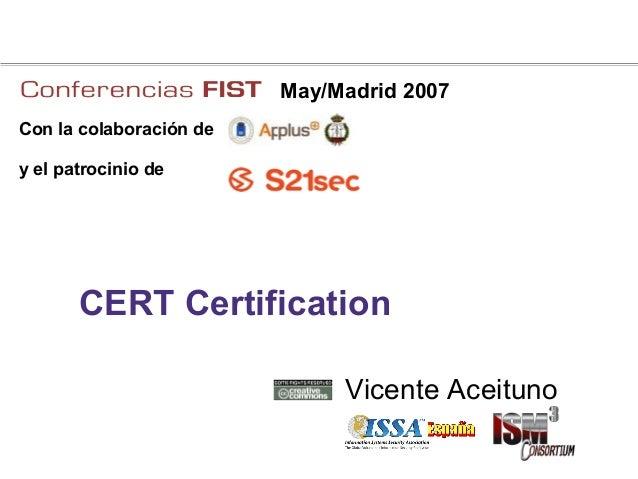May/Madrid 2007Con la colaboración dey el patrocinio de       CERT Certification                              Vicente Acei...