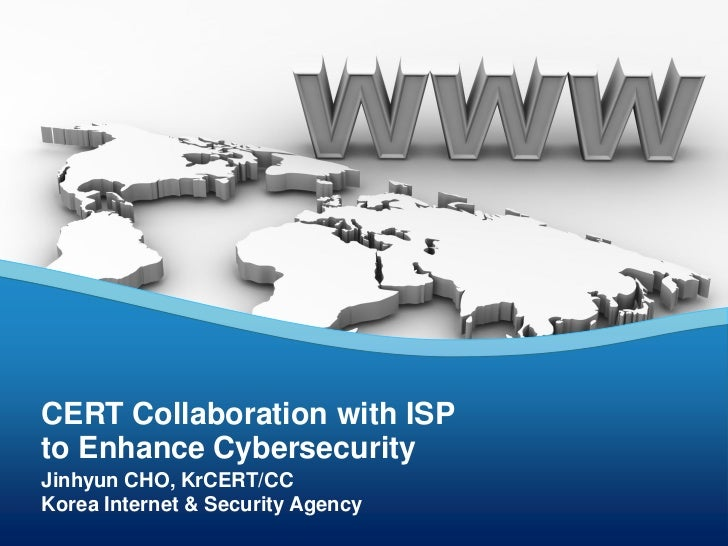 CERT Collaboration with ISPto Enhance CybersecurityJinhyun CHO, KrCERT/CCKorea Internet & Security Agency