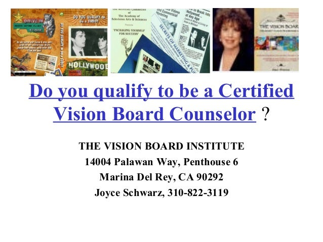 Do you qualify to be a Certified Vision Board Counselor ? THE VISION BOARD INSTITUTE 14004 Palawan Way, Penthouse 6 Marina...
