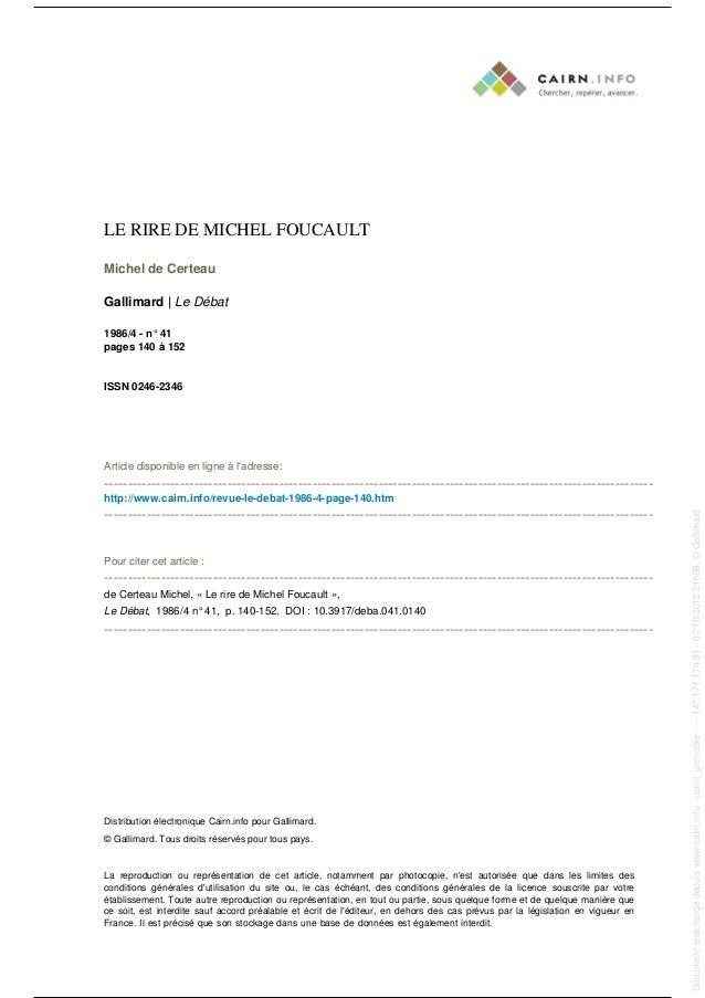 LE RIRE DE MICHEL FOUCAULT Michel de Certeau Gallimard | Le Débat 1986/4 - n° 41 pages 140 à 152 ISSN 0246-2346 Article di...