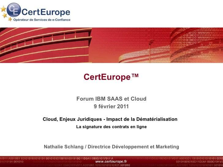 CertEurope™ Forum IBM SAAS et Cloud 9 février 2011 Cloud, Enjeux Juridiques - Impact de la Dématérialisation   La signatur...