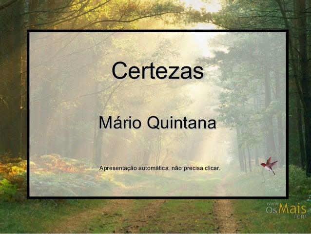 CertezasCertezas Mário QuintanaMário Quintana Apresentação automática, não precisa clicar.Apresentação automática, não pre...