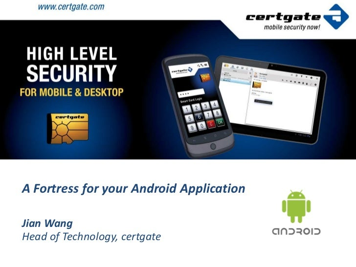 A Fortress for your Android ApplicationJian WangHead of Technology, certgate