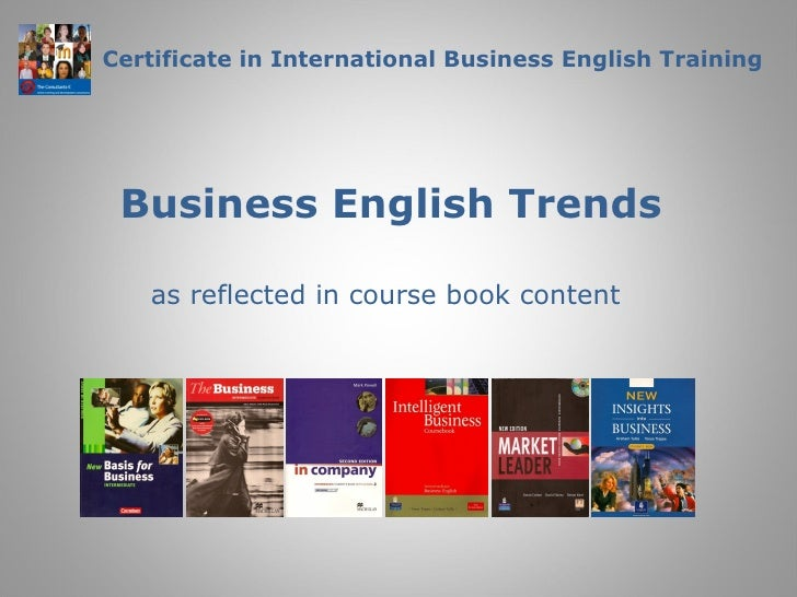 Certificate in International Business English Training Business English Trends   as reflected in course book content
