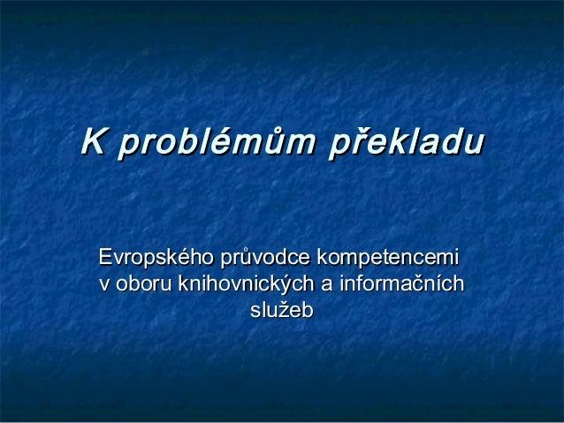 Kproblémům překladuKproblémům překladu Evropského průvodce kompetencemiEvropského průvodce kompetencemi voboru knihovni...