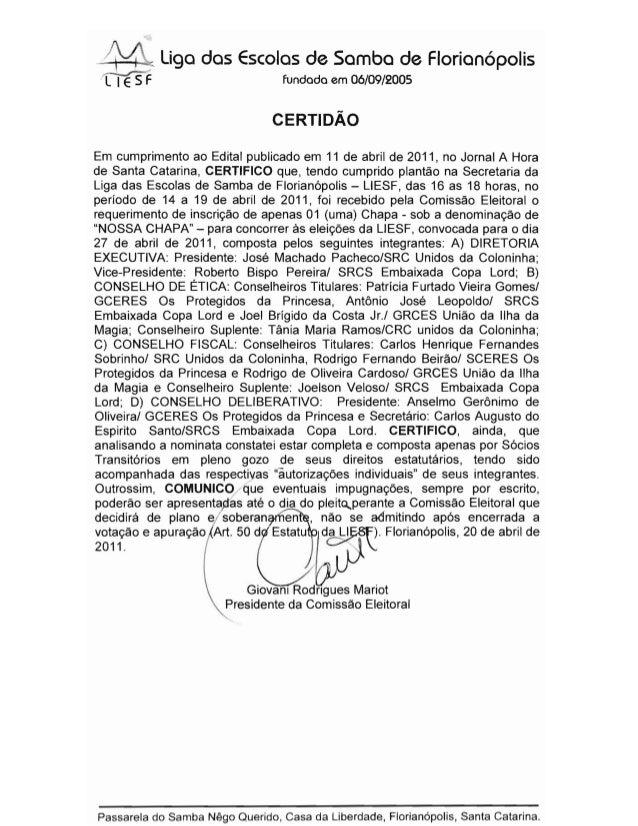 Liga das Escolas de Samba de Florian6polis fundada em 06/09/2005 ---t'---+--~ CERTIDAO Em cumprimento ao Edital publicado ...