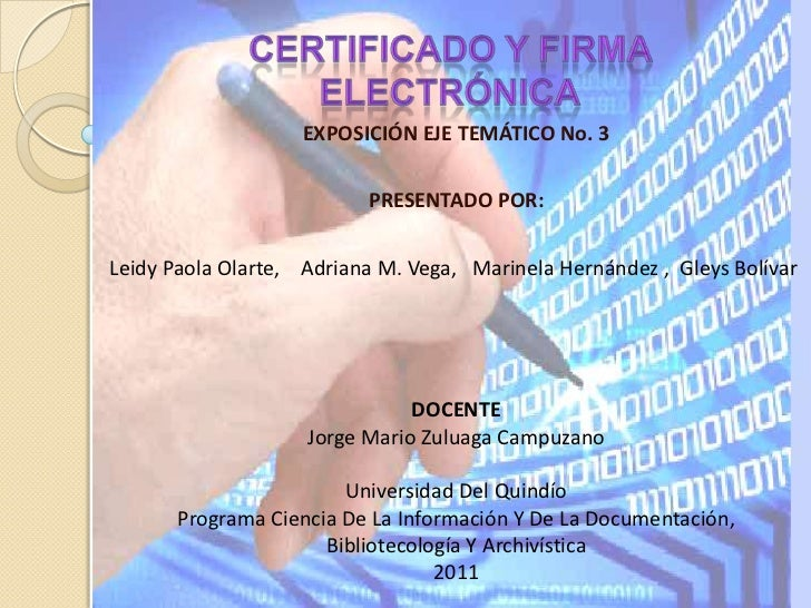 Certificado y firma electrónica<br />EXPOSICIÓN EJE TEMÁTICO No. 3<br />PRESENTADO POR:<br />Leidy Paola Olarte,    Adrian...