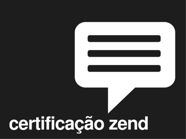 sobre a certificaçãoA certificação foi criada pela Zend, a empresa por trás do PHP,com o objetivo de estabelecer um padrão...