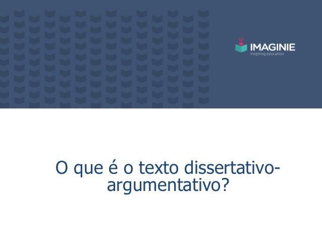 O que é o texto dissertativo- argumentativo?