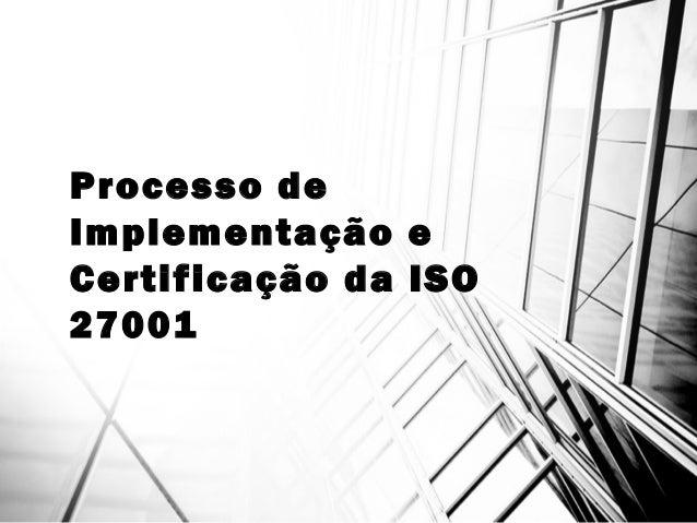 Processo de Implementação e Certificação da ISO 27001