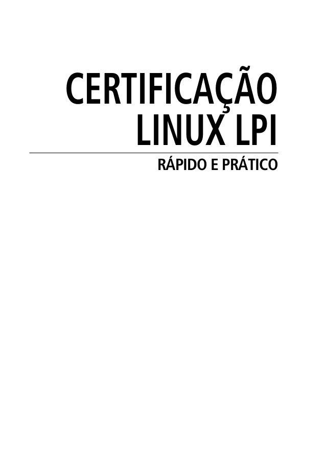 CERTIFICAÇÃO LINUX LPI RÁPIDO E PRÁTICO 00.indd 1 02/05/2012 14:35:32