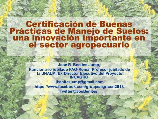Certificación de Buenas Prácticas de Manejo de Suelos: una innovación importante en el sector agropecuario José R. Benites...