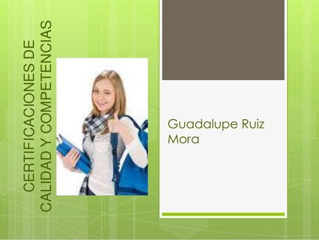 Guadalupe RuizMoraCERTIFICACIONESDECALIDADYCOMPETENCIASLABORALES