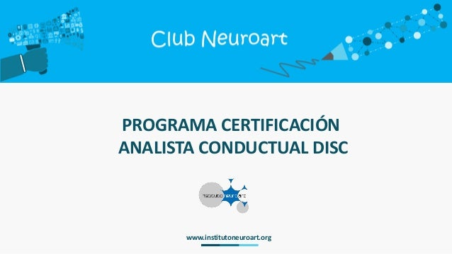 PROGRAMA CERTIFICACIÓN ANALISTA CONDUCTUAL DISC www.institutoneuroart.org