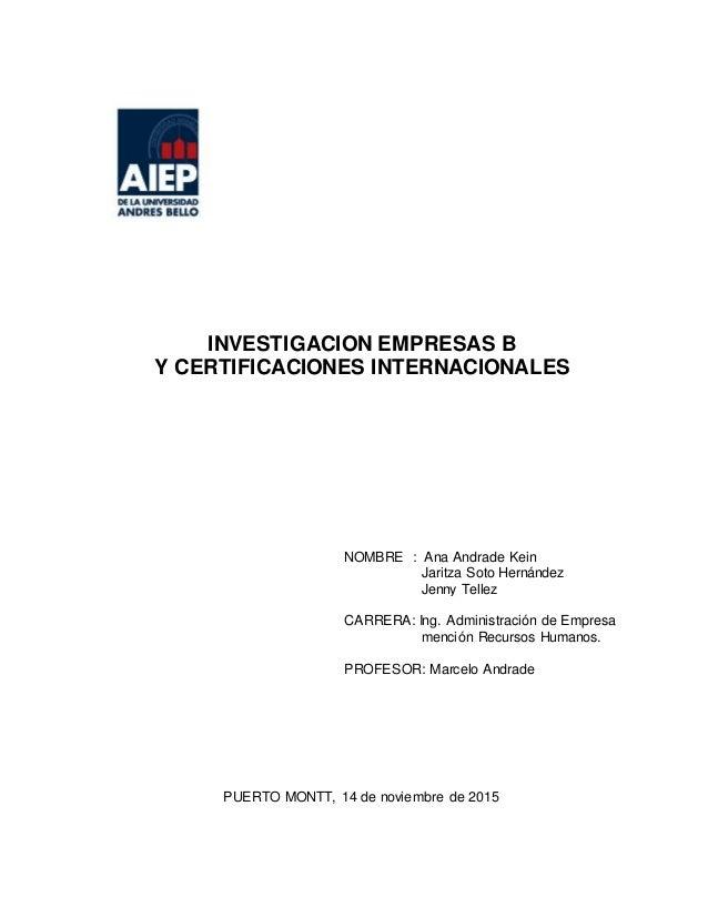 INVESTIGACION EMPRESAS B Y CERTIFICACIONES INTERNACIONALES NOMBRE : Ana Andrade Kein Jaritza Soto Hernández Jenny Tellez C...