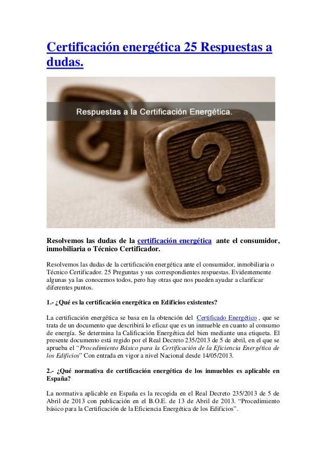 Certificación energética 25 Respuestas a dudas. Resolvemos las dudas de la certificación energética ante el consumidor, in...