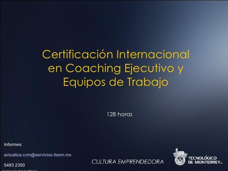 Certificación Internacional en Coaching Ejecutivo y Equipos de Trabajo 128 horas Informes: [email_address] 5483 2350