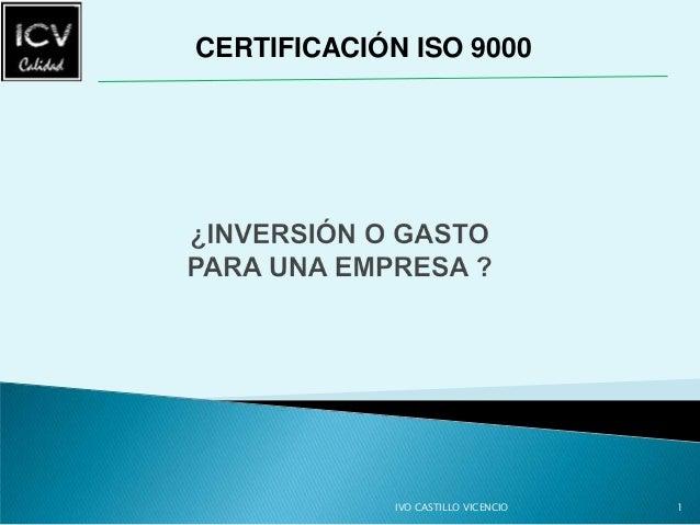 CERTIFICACIÓN ISO 9000             IVO CASTILLO VICENCIO   1