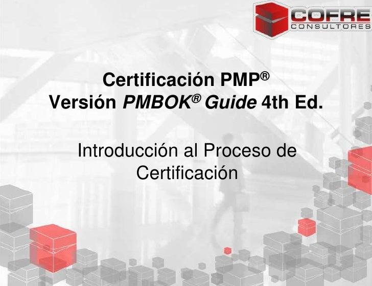 Certificación PMP®<br />Versión PMBOK® Guide4th Ed.<br />Introducción al Proceso de Certificación<br />