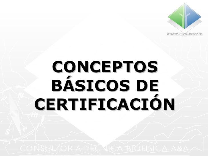 CONCEPTOS BÁSICOS DE CERTIFICACIÓN