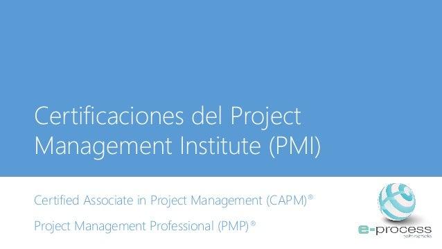 Certificaciones del Project Management Institute (PMI) Certified Associate in Project Management (CAPM)® Project Managemen...