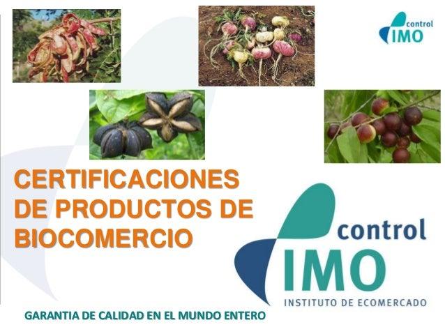 CERTIFICACIONES  DE PRODUCTOS DE  BIOCOMERCIO  GARANTIA DE CALIDAD EN EL MUNDO ENTERO