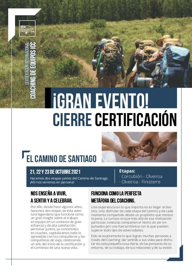 CERTIFICACIÓN INTERNACIONAL COACHING DE EQUIPOS ICC CIERRE CERTIFICACIÓN El camino de Santiago Nos enseña a vivir, a senti...