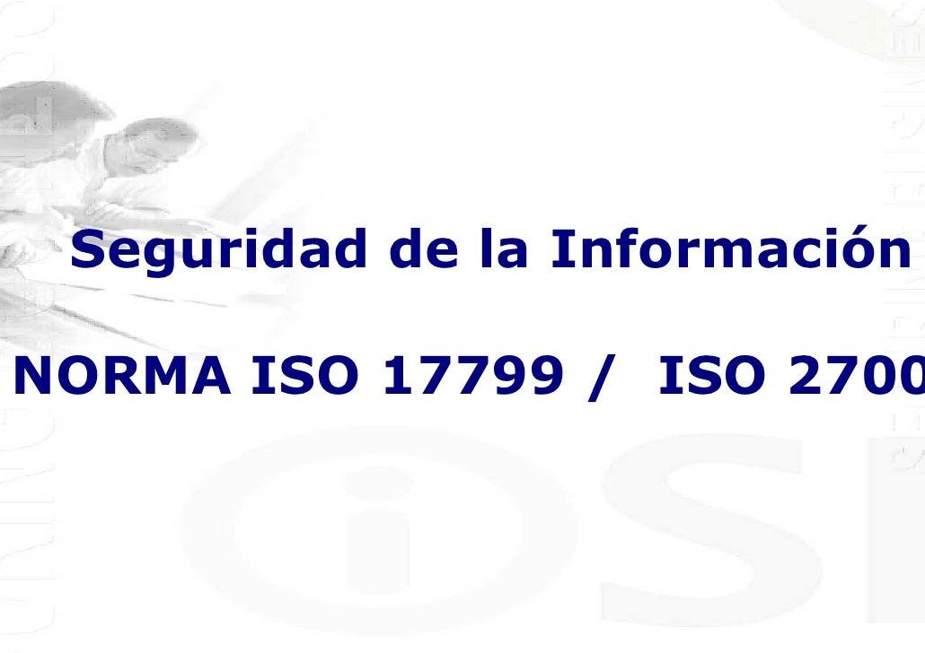 Seguridad de la Información  NORMA ISO 17799 / ISO 2700