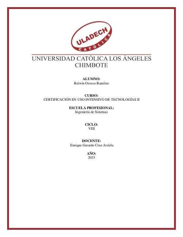 ALUMNO: Reiwin Orozco Ramírez CURSO: CERTIFICACIÓN EN USO INTENSIVO DE TECNOLOGÍAS II ESCUELA PROFESIONAL: Ingeniería de S...