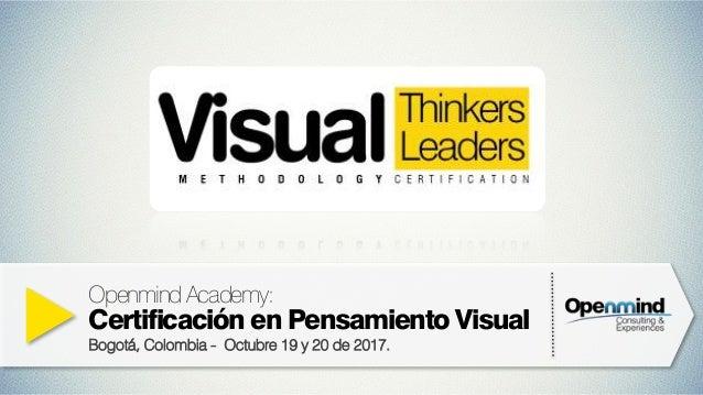 OpenmindAcademy: Certificación en Pensamiento Visual Bogotá, Colombia - Octubre 19 y 20 de 2017.