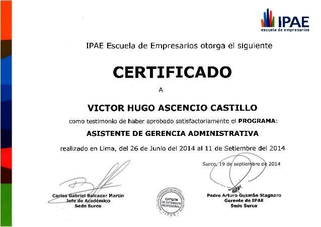 ¡Wi IPAE  escuela de empresarios  IPAE Escuela de Empresarios otorga el siguiente  CERTIFICADO  VICTOR HUGO ASCENCIO CASTI...