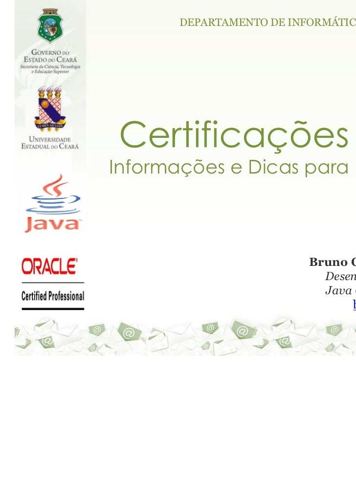 DEPARTAMENTO DE INFORMÁTICA - DICertificações JavaInformações e Dicas para Estudantes                           Bruno Garc...