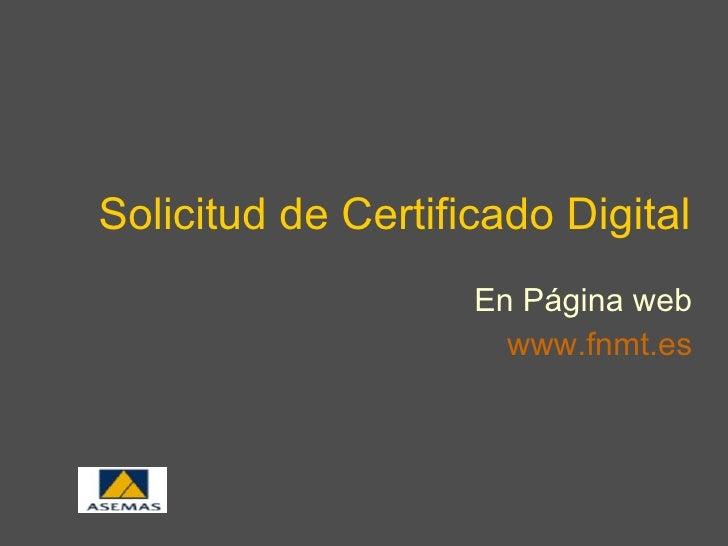 Solicitud de Certificado Digital En Página web www . fnmt .es
