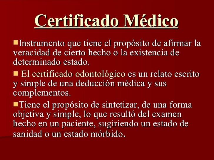 Certificado Médico   <ul><li>Instrumento que tiene el propósito de afirmar la veracidad de cierto hecho o la existencia de...
