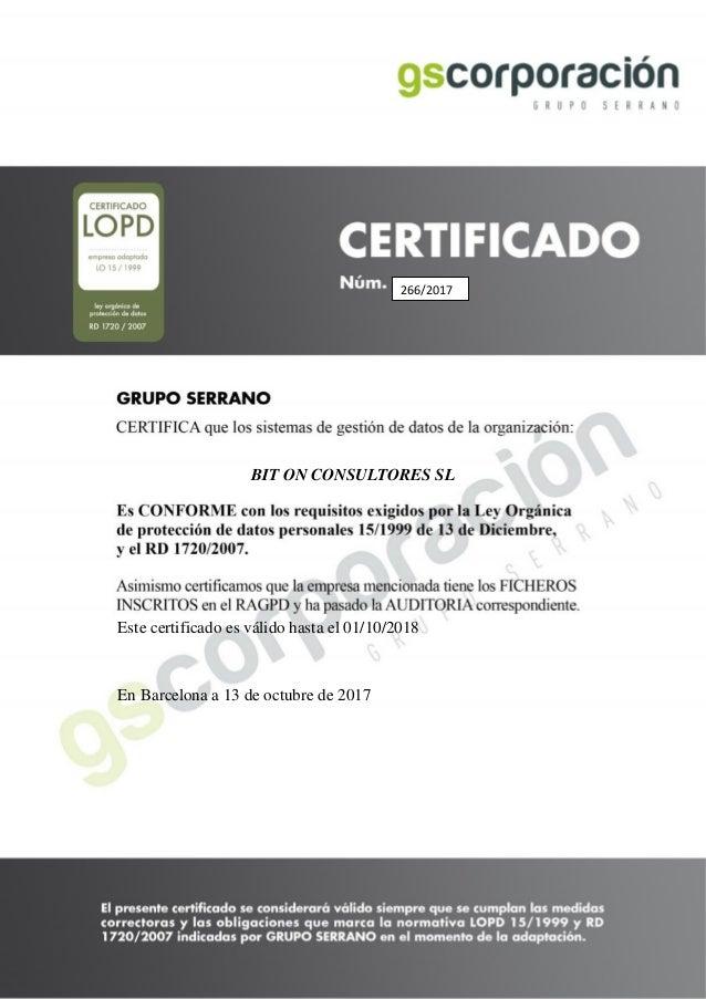 BIT ON CONSULTORES SL Este certificado es válido hasta el 01/10/2018 En Barcelona a 13 de octubre de 2017 266/2017