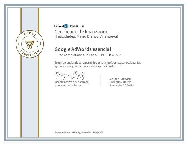 Certificado de finalización ¡Felicidades, Mario Blanco Villanueva! Google AdWords esencial Curso completado el 20-abr-2019...