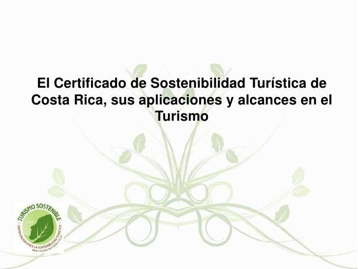El Certificado de Sostenibilidad Turística de Costa Rica, sus aplicaciones y alcances en el Turismo<br />