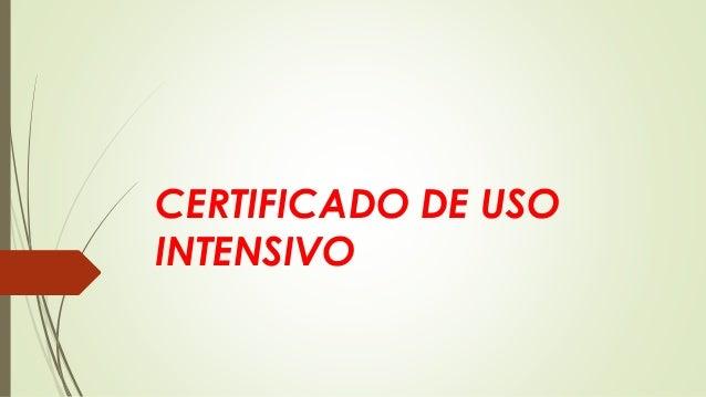 CERTIFICADO DE USO INTENSIVO
