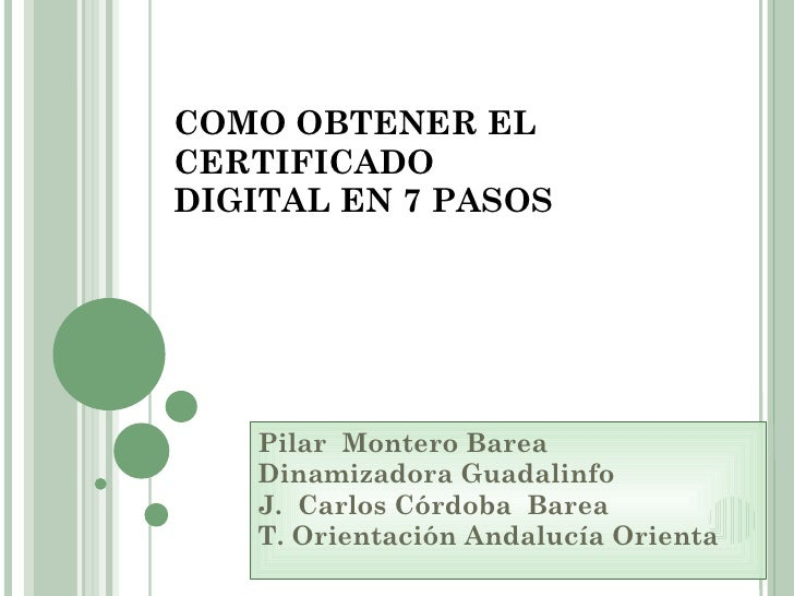 COMO OBTENER ELCERTIFICADODIGITAL EN 7 PASOS   Pilar Montero Barea   Dinamizadora Guadalinfo   J. Carlos Córdoba Barea   T...