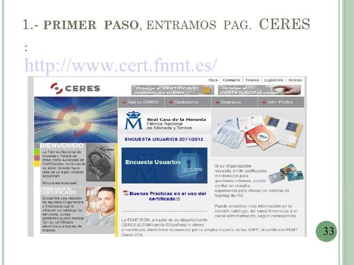 1.- PRIMER PASO, ENTRAMOS PAG. CERES:http://www.cert.fnmt.es/                                       33