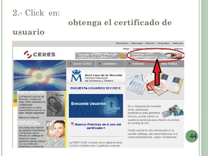 2.- Click en:                obtenga el certificado deusuario                                            44